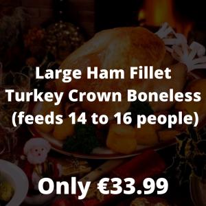 Large Ham Fillet Turkey Crown Boneless (feeds 14 to 16 people)